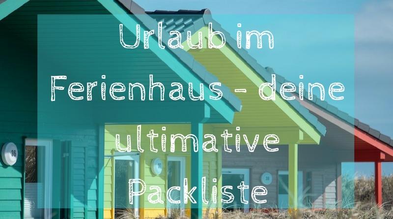 Urlaub im Ferienhaus - deine ultimative Packliste