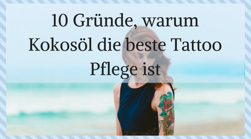 10 gr nde warum kokos l die beste tattoo pflege ist. Black Bedroom Furniture Sets. Home Design Ideas