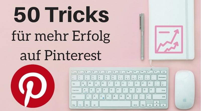Mehr Erfolg auf Pinterest mit diesen 50 Tricks
