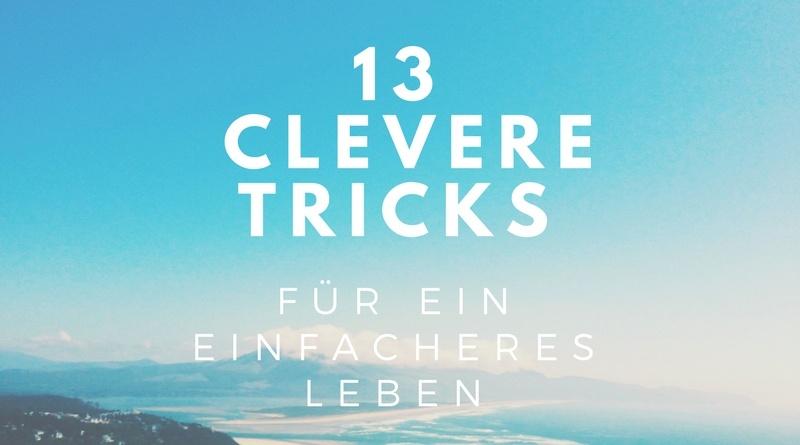 Einfacher leben mit diesen 13 Tricks