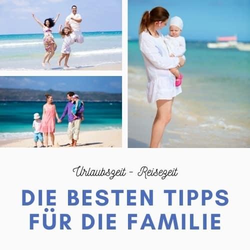 Urlaubstipps für die ganze Familie