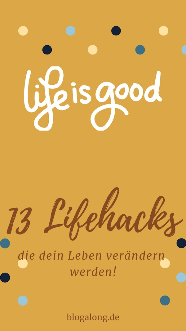 Das Leben kann hart sein. Es ist leider oft kein Wunschkonzert. Aber mit diesen 13 Lifehacks wird dein Leben ganz schnell einfacher! #haushalt #diy #lifehacks #hacks #blogalong