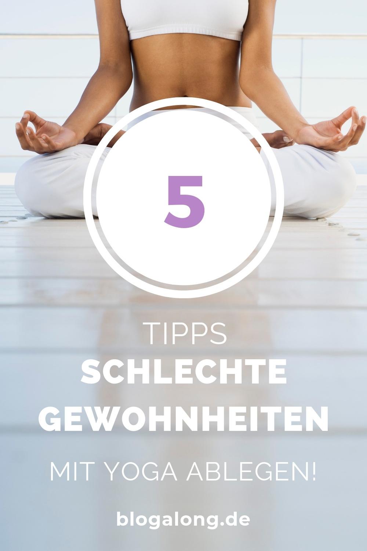 Schlechte Gewohnheiten ablegen mit Yoga - 5 Tipps