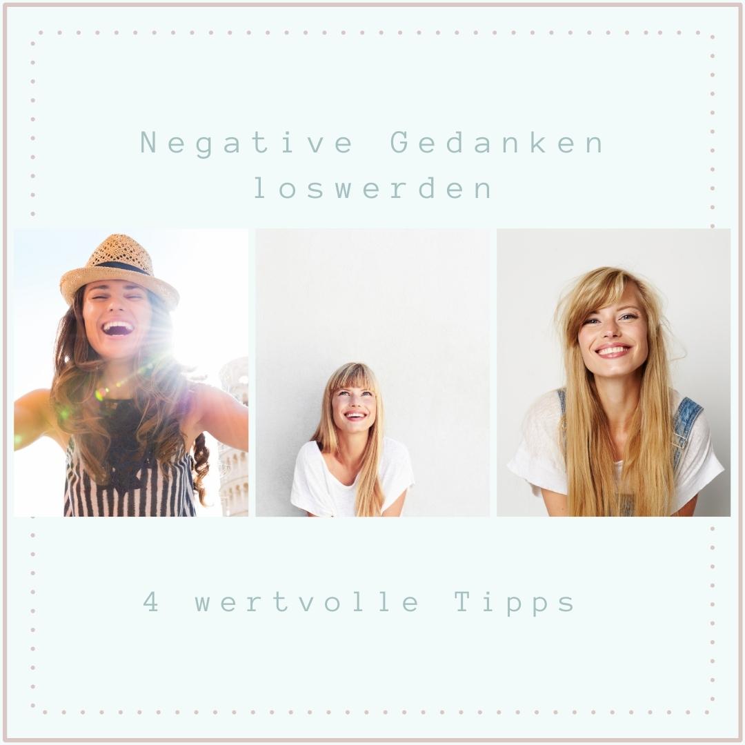 4 wertvolle Tipps, wie du negative Gedanken los wirst
